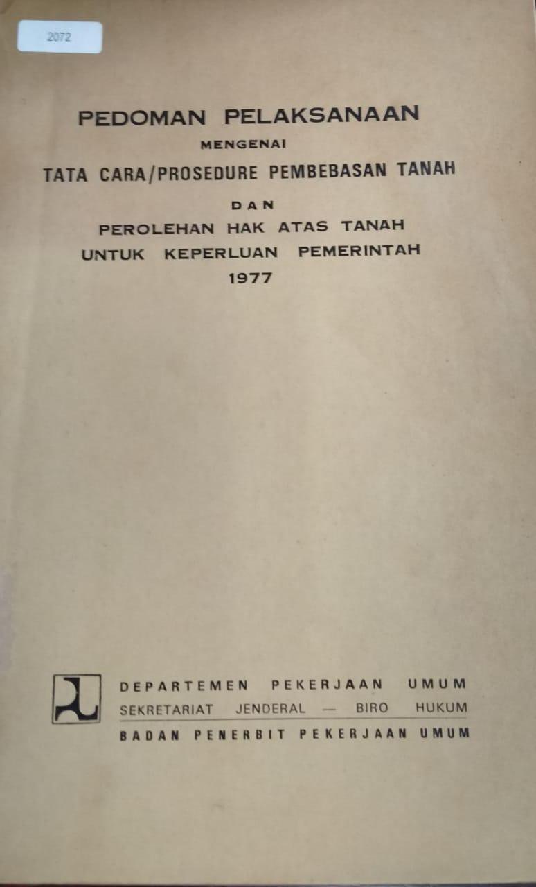 PEDOMAN PELAKSANAAN MENGENAI TATA CARA/PROSEDURE PEMBEBASAN TANAH DAN PEROLEHAN HAK ATAS TANAH UNTUK KEPERLUAN PEMERINTAH 1977